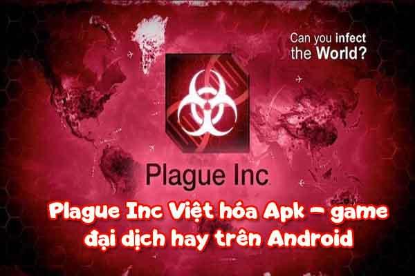 Plague Inc Việt hóa Apk – game đại dịch hay trên Android