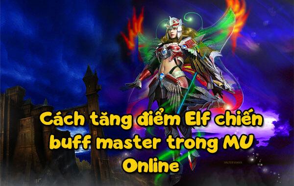 Cách tăng điểm Elf Chiến Buff Master khi chơi MU