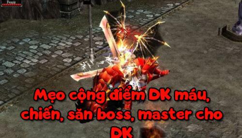 Mẹo cộng điểm DK máu, chiến, săn boss, master cho DK
