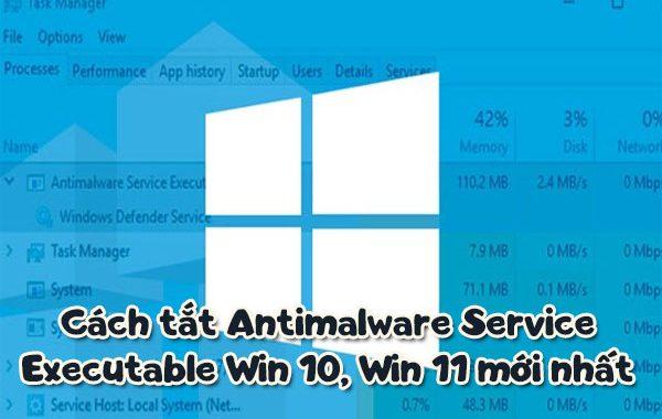 Cách tắt Antimalware Service Executable Win 10, Win 11 2021